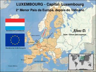 LUXEMBOURG - Capital: Luxembourg 2° Menor País da Europa, depois do Vaticano