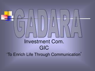 Investment Com. GIC 'To Enrich Life Through Communication '