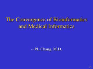The Convergence of Bioinformatics and Medical Informatics