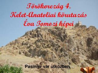 Törökorezág 4. Kelet-Anatoliai körutazás Éva Tomozi képei