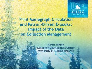 Karen Jensen Collection Development Officer University of Alaska Fairbanks