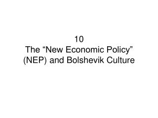 "10 The ""New Economic Policy"" (NEP) and Bolshevik Culture"