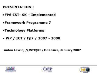 PRESENTATION : FP6-IST- SK – Implemented Framework  Programme  7 Technology Platforms