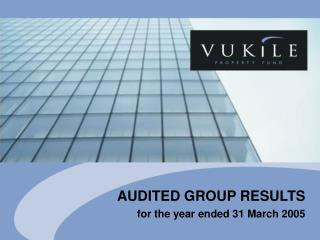AUDITED GROUP RESULTS  for the year ended 31 March 2005