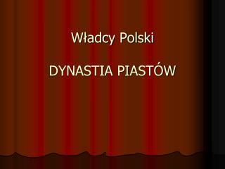 Władcy Polski DYNASTIA PIASTÓW