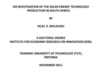 AN INVESTIGATION OF THE SOLAR ENERGY TECHNOLOGY PRODUCTION IN SOUTH AFRICA BY SILAS  K. MULAUDZI