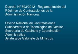 Decreto Nº 893/2012 - Reglamentación del Régimen de Contrataciones de la Administración Nacional.