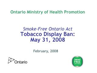 Ontario Ministry of Health Promotion Smoke-Free Ontario Act Tobacco Display Ban:  May 31, 2008