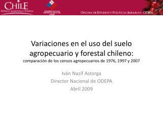 Iván Nazif Astorga Director Nacional de ODEPA Abril 2009