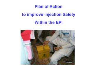Plan of Action  to improve injection Safety  Within the EPI