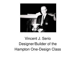 Vincent J. Serio Designer/Builder of the  Hampton One-Design Class