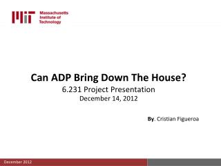 Can ADP Bring Down The House? 6.231 Project Presentation December 14, 2012