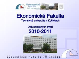 Ekonomická  F akulta Technická univerzita v Košiciach Deň otvorených dverí 2 010-2 01 1