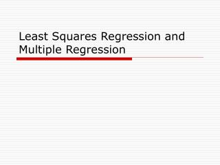 Least Squares Regression and Multiple Regression