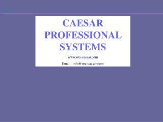 CAESAR PROFESSIONAL SYSTEMS ora-caesar Email: info@ ora-caesar