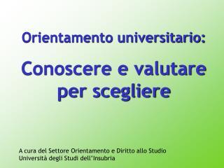 Orientamento universitario: Conoscere e valutare per scegliere