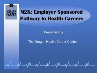 N2K: Employer Sponsored Pathway to Health Careers
