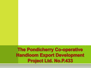 The Pondicherry Co-operative Handloom Export Development Project Ltd.  No.P.433