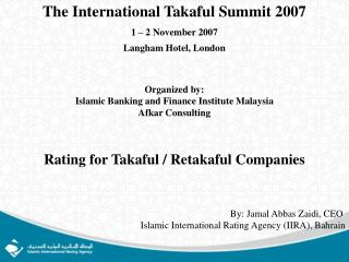 The International Takaful Summit 2007 1 – 2 November 2007 Langham Hotel, London