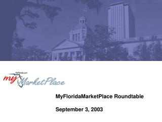 MyFloridaMarketPlace Roundtable September 3, 2003