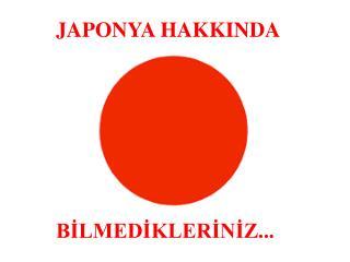 JAPONYA HAKKINDA