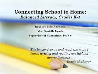 Connecting School to Home:   Balanced Literacy, Grades K-4 Roxbury Public Schools