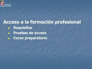 Acceso a la formación profesional Requisitos Pruebas de acceso Curso preparatorio