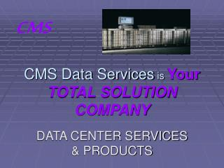CMS Data Services  is  Your  TOTAL SOLUTION COMPANY