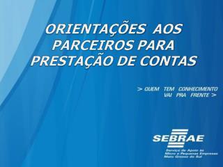 ORIENTAÇÕES   AOS PARCEIROS PARA PRESTAÇÃO DE CONTAS