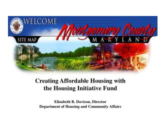 Creating Affordable Housing with the Housing Initiative Fund    Elizabeth B. Davison, Director Department of Housing and