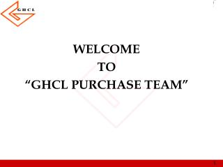 "WELCOME TO ""GHCL PURCHASE TEAM"""
