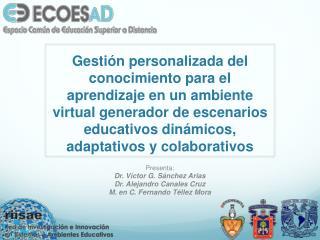 Presenta: Dr. Víctor G. Sánchez Arias Dr. Alejandro Canales Cruz M. en C. Fernando Téllez Mora
