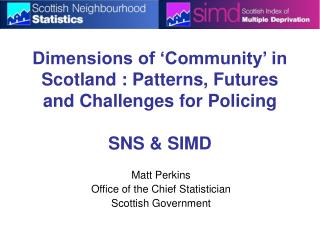 Dimensions of 'Community' in Scotland : Patterns, Futures and Challenges for Policing SNS & SIMD