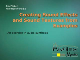 Creating Sound Effects and Sound Textures from Examples