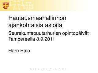 Hautausmaahallinnon ajankohtaisia asioita Seurakuntapuutarhurien opintopäivät Tampereella 8.9.2011