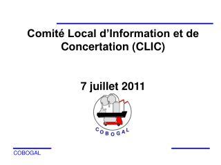 Comité Local d'Information et de Concertation (CLIC) 7 juillet 2011