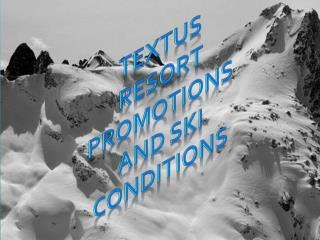 Textus  Resort promotions And SkI conditions