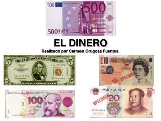 EL DINERO Realizado por Carmen Ortigosa Fuentes .