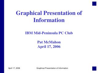 Graphical Presentation of Information IBM Mid-Peninsula PC Club Pat McMahon April 17, 2006