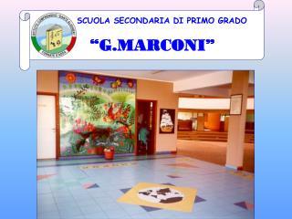 """SCUOLA SECONDARIA DI PRIMO GRADO    """"G.MARCONI"""""""