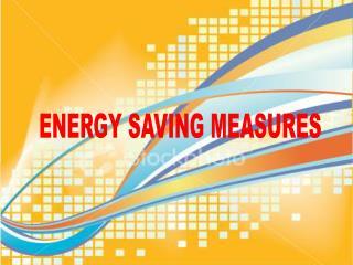 ENERGY SAVING MEASURES