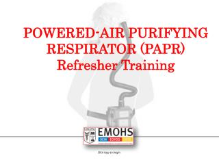 POWERED-AIR PURIFYING RESPIRATOR (PAPR) Refresher Training