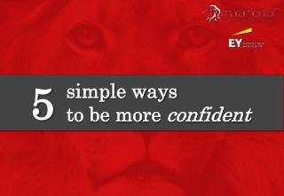 5 Simple Ways To Be More Confident