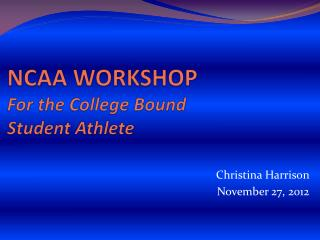 NCAA WORKSHOP For the College Bound Student Athlete