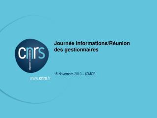 Journée Informations/Réunion des gestionnaires  16 Novembre 2010 – ICMCB