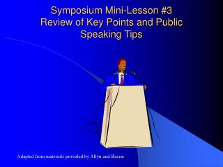 Symposium Mini-Lesson 3 Review of Key Points and Public Speaking Tips