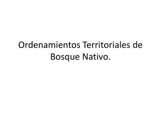 Ordenamientos Territoriales de Bosque Nativo.