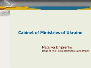 Nataliya Dniprenko Head of  the Public Relations Department