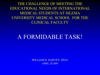 A FORMIDABLE TASK! WILLIAM H. HARVEY, PH.D. APRIL 29,2009