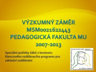 Výzkumný záměr MSM0021622443 Pedagogická fakulta MU 2007-2013